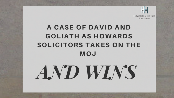 A Case Of David And Goliath As Howards Solicitors Takes On The MOJ And Wins