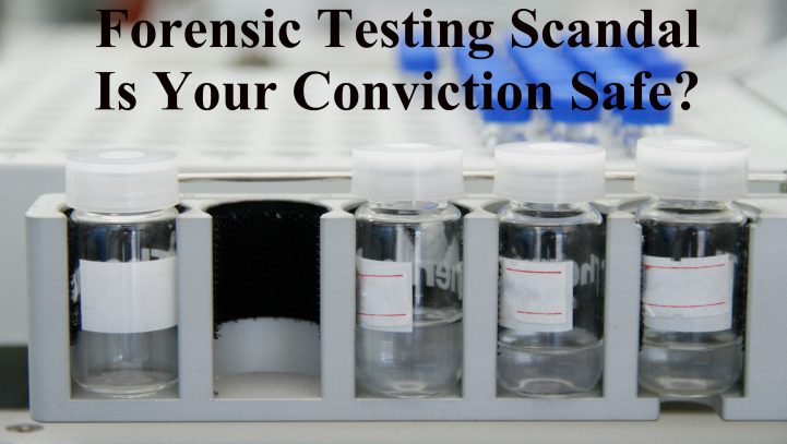 Forensic Testing Scandal – Is Your Conviction Safe?