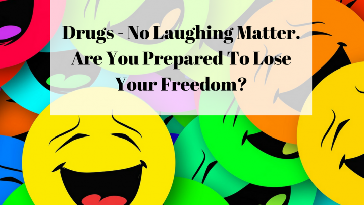 Drugs – No Laughing Matter