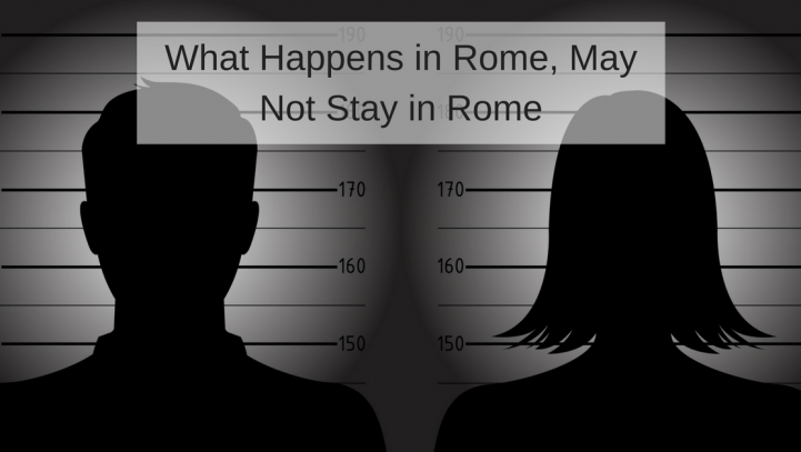 What Happens in Rome, May Not Stay in Rome