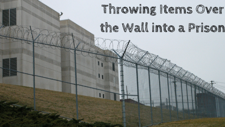 Throwing Items Over the Wall into a Prison