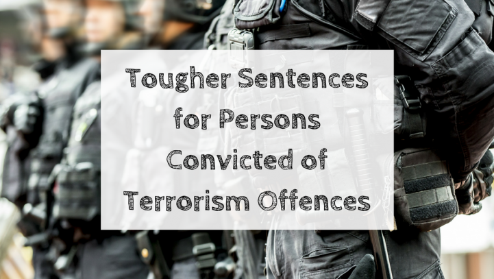 Tougher Sentences for Persons Convicted of Terrorism Offences