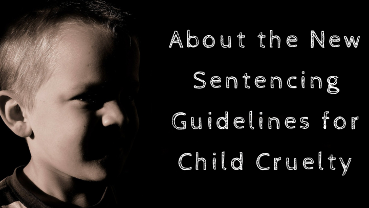 About the New Sentencing Guidelines for Child Cruelty