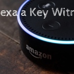 Is Alexa a Key Witness?