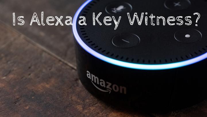 Is Alexa a Key Witness?
