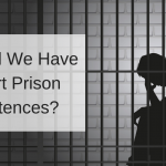 Should We Have Short Prison Sentences?