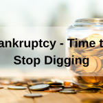 Bankruptcy – Time to Stop Digging