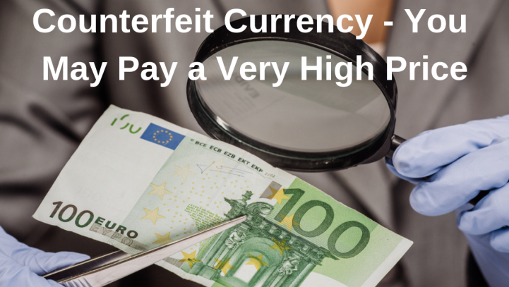 Counterfeit Currency – You May Pay a Very High Price