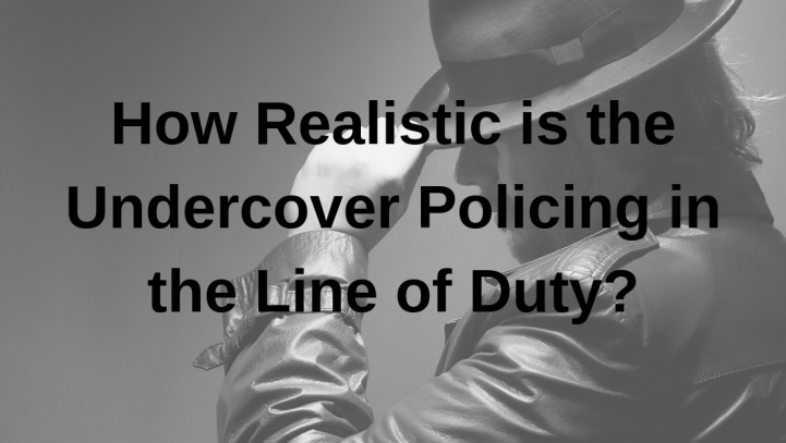 How Realistic is the Undercover Policing in the Line of Duty?