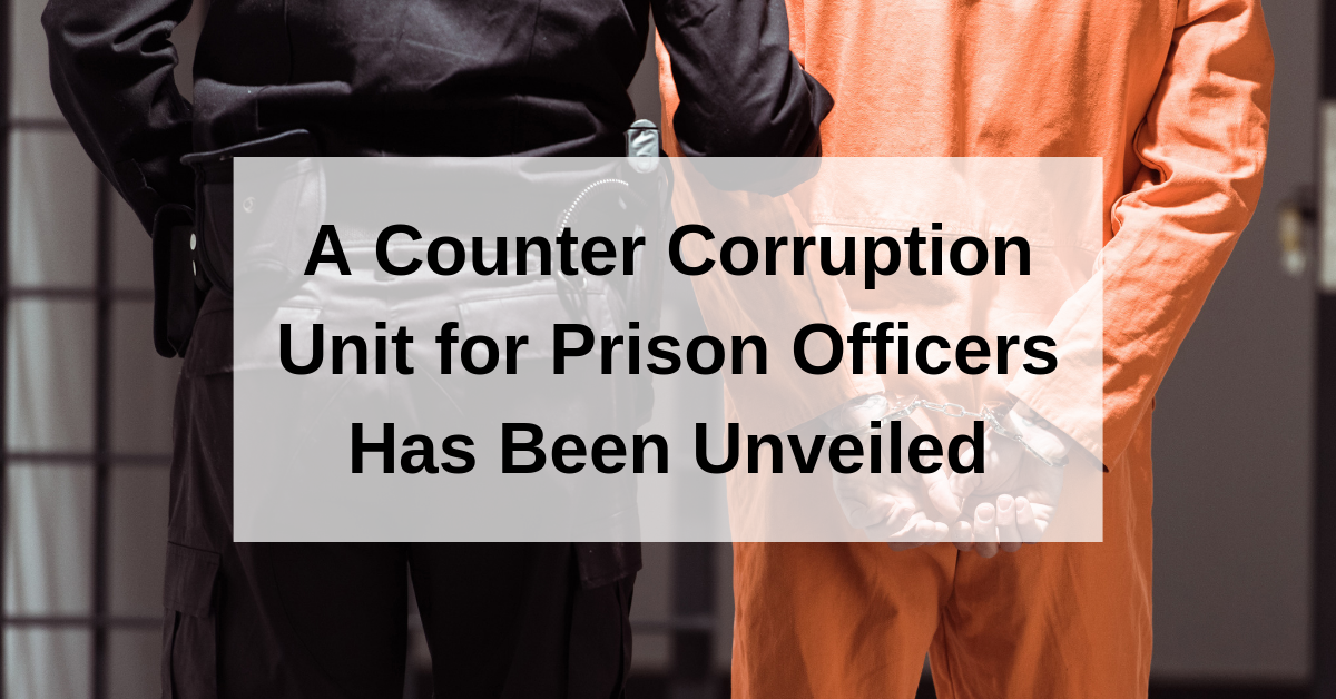 A Counter Corruption Unit for Prison Officers Has Been Unveiled