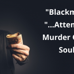 """Blackmail"" – ""…Attempted Murder Of The Soul."""